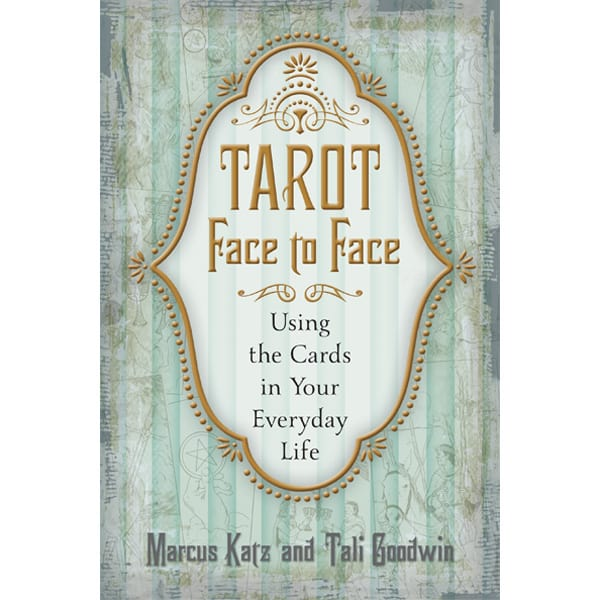 Tarot Face to Face - Using the Cards in Your Everyday Life